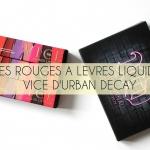 Les Rouges à Lèvres Liquides d'Urban Decay + Découverte de la palette Nocturnal